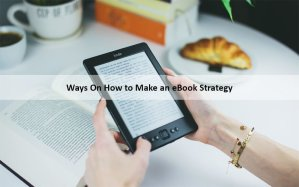 Ways On How to Make an eBook Strategy