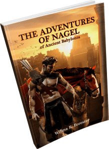 The Adventures of Nagel of Ancient Babylonia by Wilma Forester
