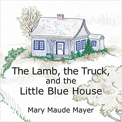 """The Lamb, the Truck, and the Little Blue House"" by Mary Maude Mayer"