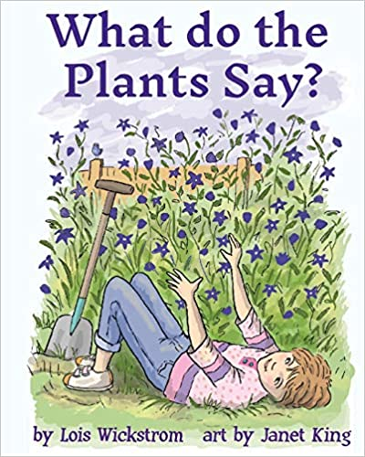 """What Do the Plants Say?"" by Lois Wickstrom"