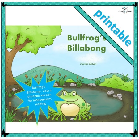 a printable booklet version of the story Bullfrog's Billabong - print for reading by individuals or in small groups, place a copy in the reading corner, or give children a copy to take home and read