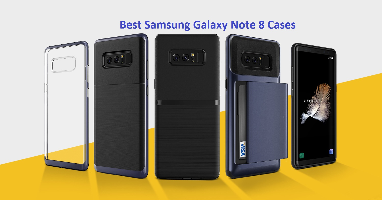Best Samsung Galaxy Note 8 Cases : The Ultimate Lifeguard of your Smartphone
