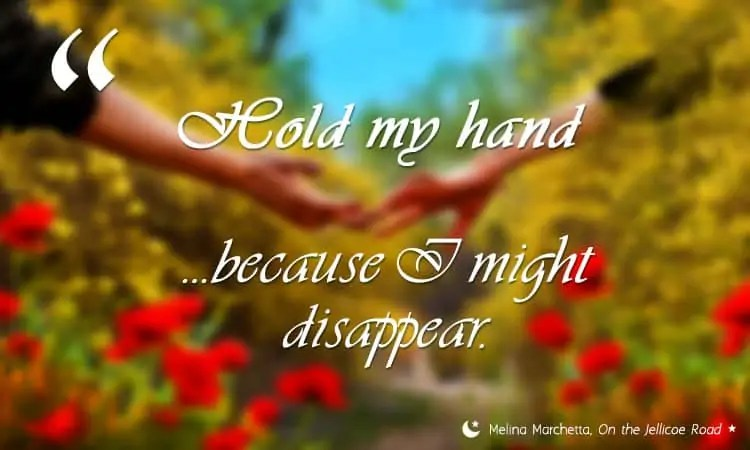 readingaftermidnight-quotes-marchetta-hold-my-hand-because-I-might-dissapear750