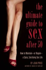 ultimate guide to sex after fifty by joan price