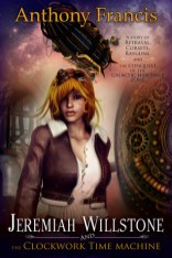 jeremiah willstone and the clockwork time machine by anthony francis