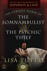 curious affair of the somnambulist and the psychic thief by lisa tuttle