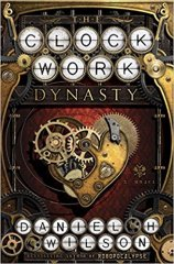 clockwork dynasty by daniel h wilson
