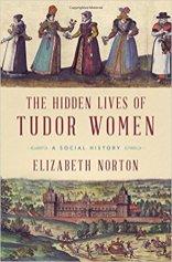 hidden lives of tudor women by elizabeth norton