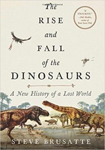 rise and fall of the dinosaurs by steve brusatte