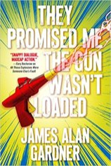 they promised me the gun wasn't loaded by james alan gardner