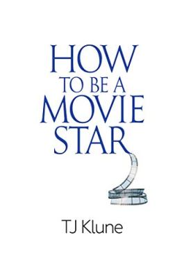 how to be a movie star by tj klune