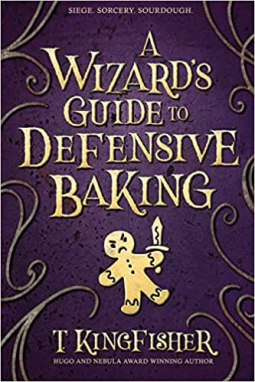 wizards guide to defensive baking by t kingfisher