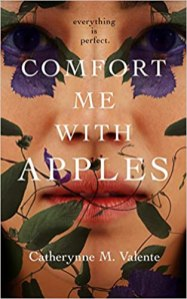 comfort me with apples by catherynne m valente