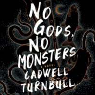 no gods no monsters by cadwell turnbull audio