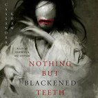 nothing but blackened teeth by cassandra khaw