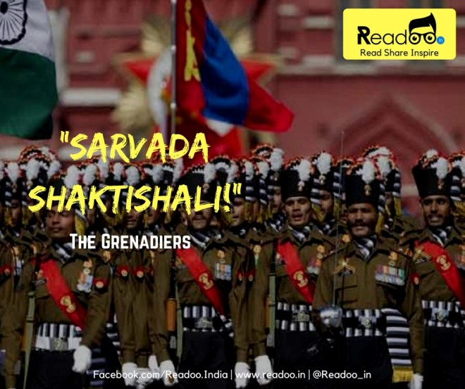 "The Grenadiers : ""Sarvada Shaktishali!"" (forever Commanding!)"