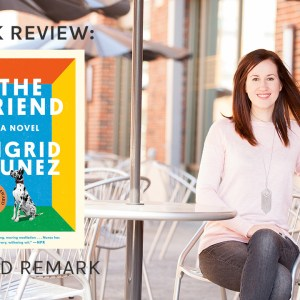 Read Remark Booktube Video - The Friend by Sigrid Nunez