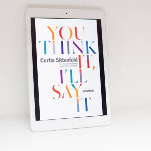 Read Remark - You Think It, I'll Say It by Curtis Sittenfeld