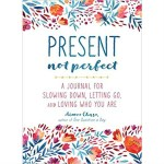Present Not Perfect Mindfulness Journal