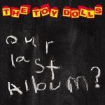 11-THE-TOY-DOLLS-Our-Last-Album