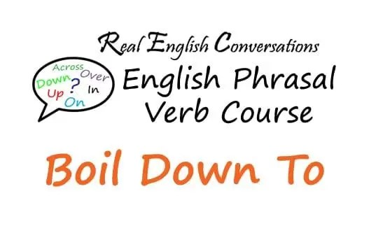 Boil Down To English Phrasal Verb