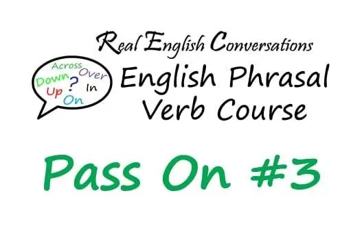 english Phrasal Verb course pass on