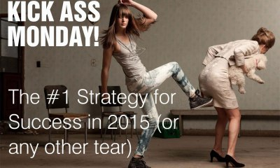 Kick Ass Monday- Ass Kicking Monday – The #1 Strategy for Success in 2015