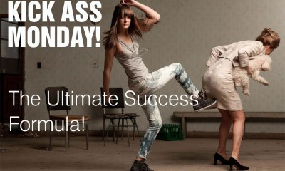 Kick Ass Monday- Ass Kicking Monday – The Ultimate Success Formula!