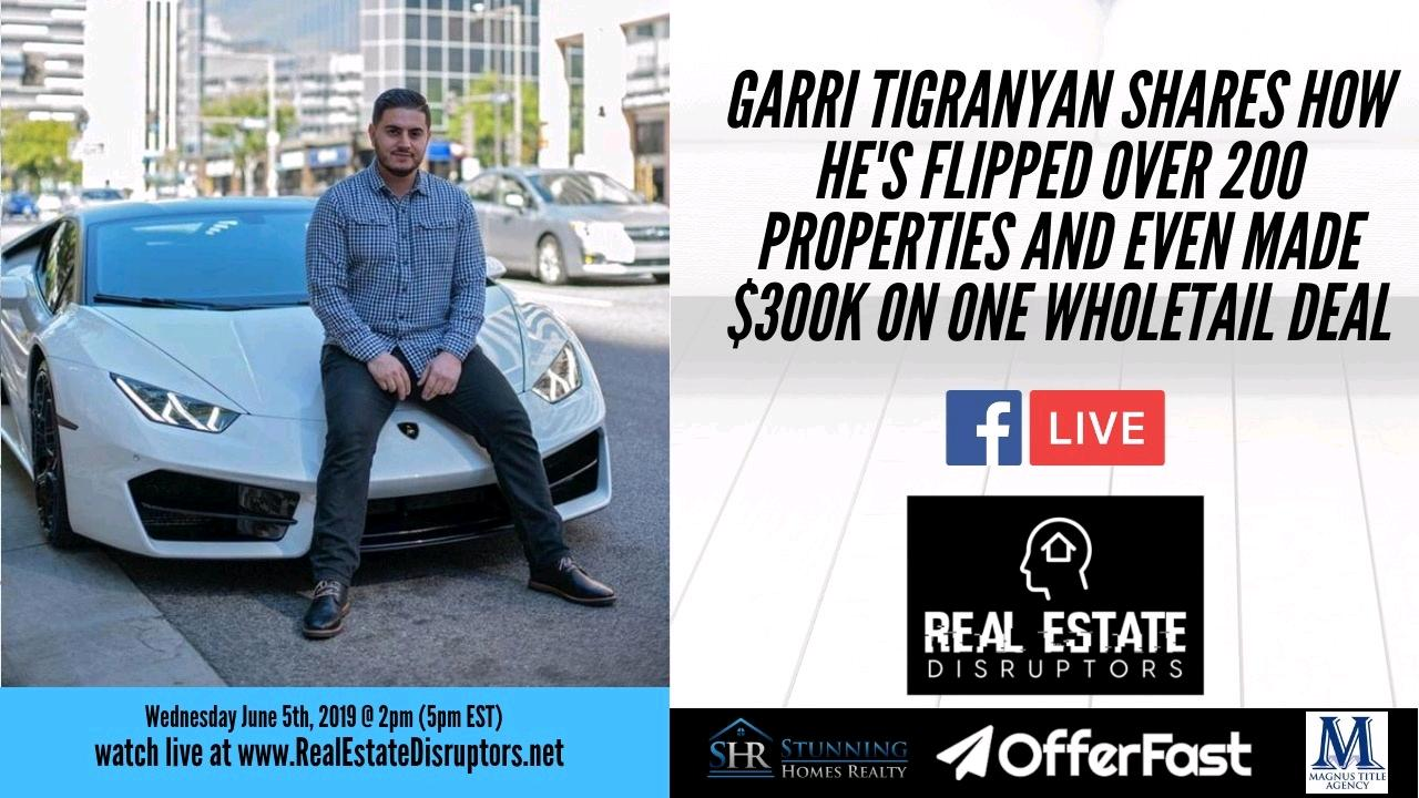 Garri Tigranyan Shares How He's Flipped 200+ Properties And Even Made $300K on One Wholetail Deal