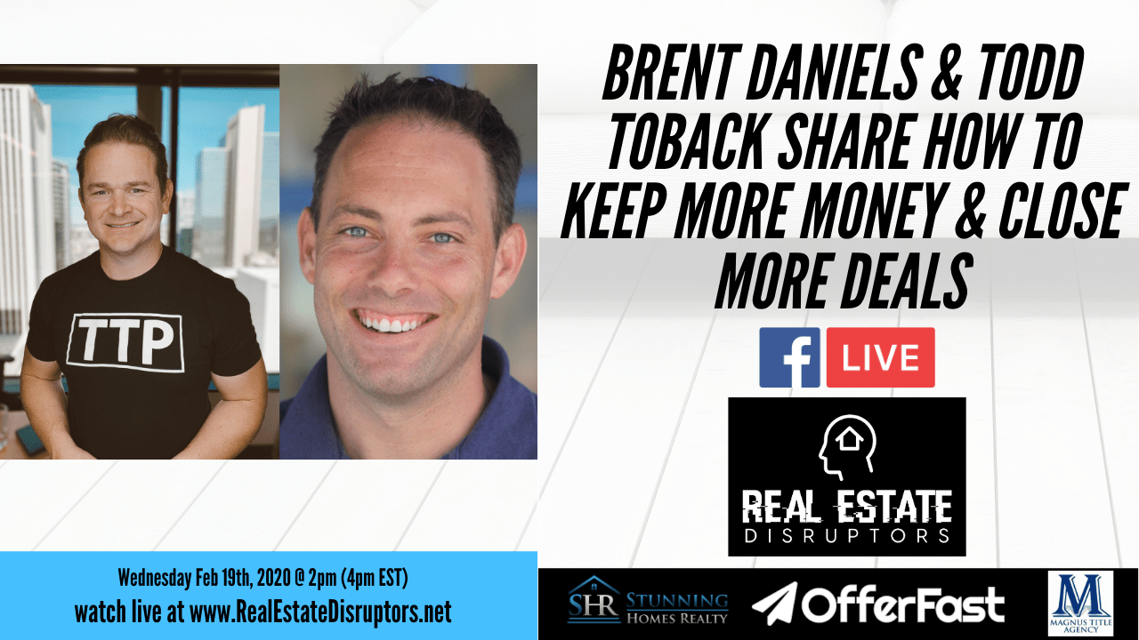 Brent Daniels & Todd Toback Share How to Keep More Money & Close More Deals