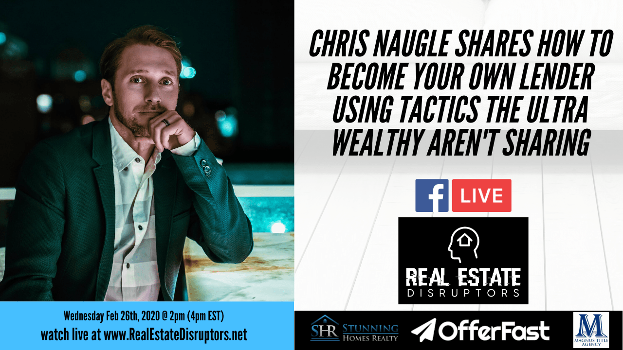 Chris Naugle Shares How To Become Your Own Lender Using Tactics the Ultra Wealthy Aren't Sharing