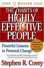 The 7 Habits of Highly Effective People - by Stephen R. Covey