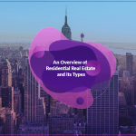An Overview of Residential Real Estate and its Types