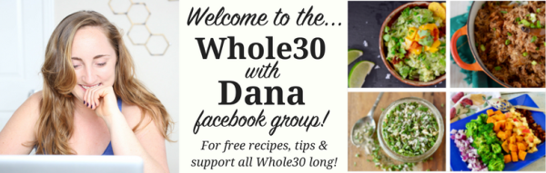 Whole30 with Dana Facebook Group | Real Food with Dana