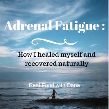 Recovery. My adrenal fatigue story, part II - Real Food with Dana