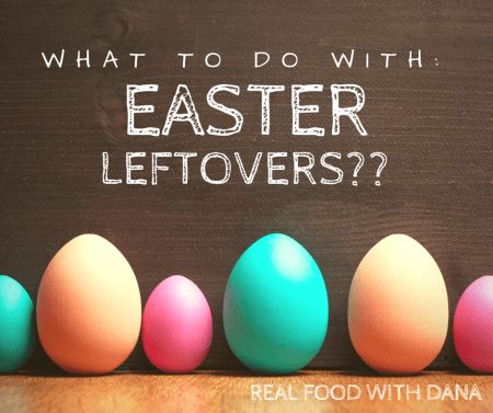 Easter Leftovers Ideas - Real Food with Dana