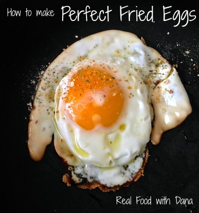 How to Make Perfect Fried Eggs - Real Food with Dana