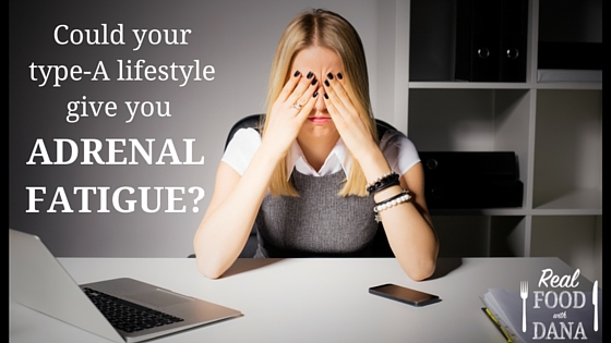 Is Your Type-A Lifestyle Putting You on Track for Adrenal Fatigue?