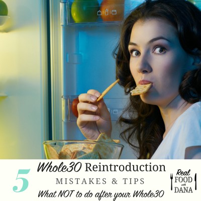 5 Whole30 Reintroduction Mistakes & Tips: what NOT to do After Your Whole30! | Real Food with Dana