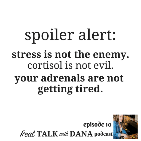 10 | Is Adrenal Fatigue Real? | Real Talk with Dana Podcast (Episode 10)