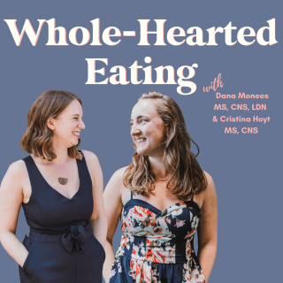 Introducing the Whole-Hearted Eating Podcast with Dana Monsees & Cristina Hoyt!