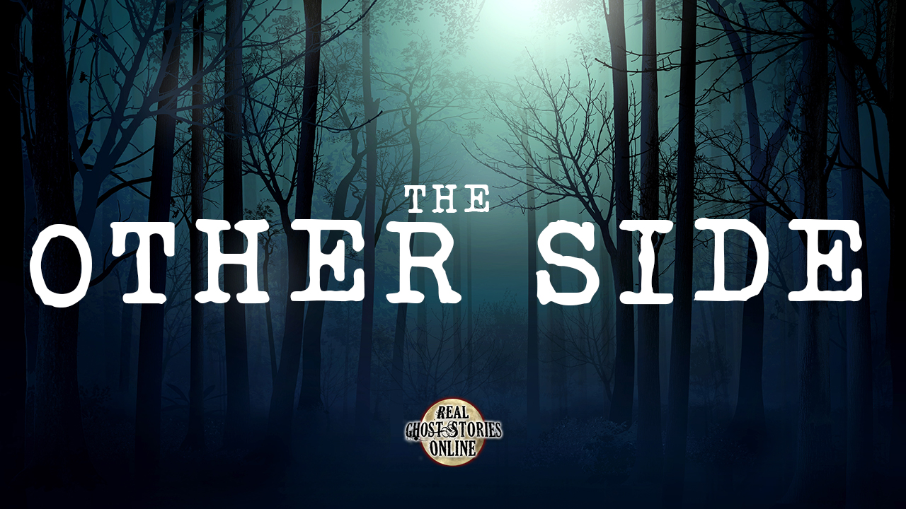 The Other Side  Real Ghost Stories Online