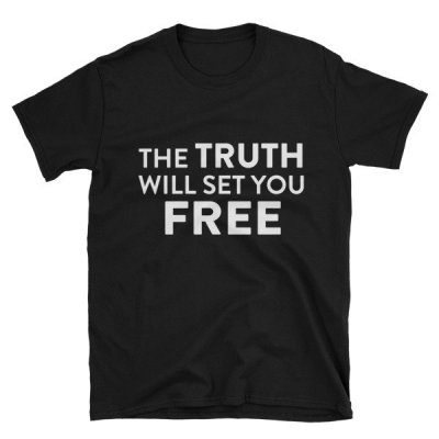 the truth will set you free Truth t shirt