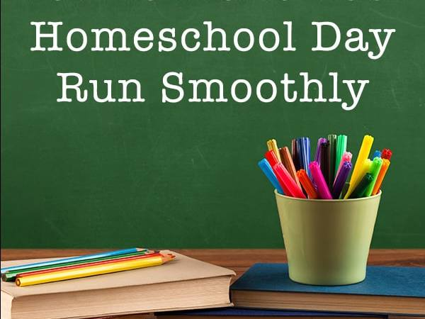 10 Ways to Make Your Homeschool Day Run Smoothly