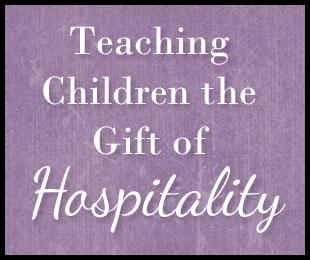 Teaching Children the Gift of Hospitality