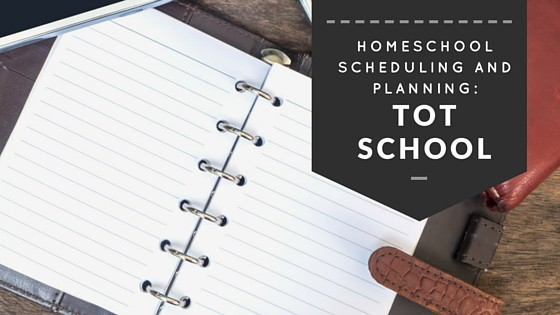 Homeschool Scheduling and Planning Ideas for Tot School