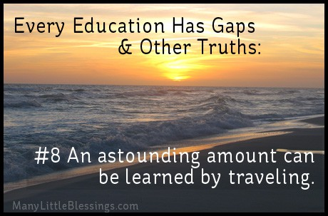 An astounding amount can be learned by traveling