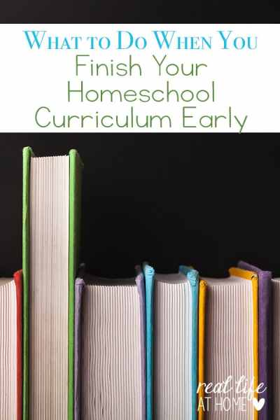 What should you do when you finish your homeschool curriculum, but there is still time left in the school year? Here are ideas for what to do when you finish your homeschool curriculum early. | Real Life at Home