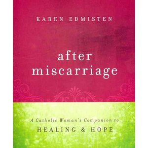 After Miscarriage A Catholic Woman's Companion to Hope and Healing