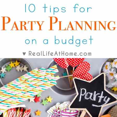 Want to throw a party, but can't afford the expense of it? Here are ten tips to help you with party planning on a budget. | Real Life at Home